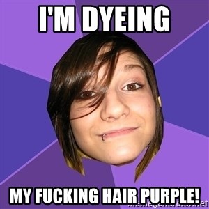 Clinically Insane Scene Girl - I'm Dyeing  My fucking hair purple!