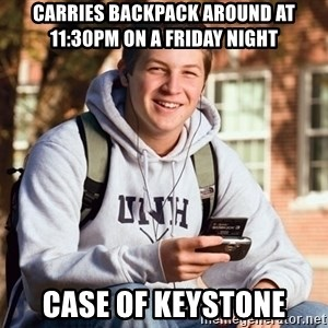 nice college kid - Carries backpack around at 11:30PM on a friday night case of keystone