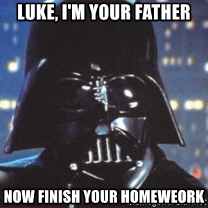 Darth Vader - luke, i'm your father now finish your homeweork