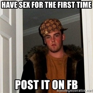 Scumbag Steve - HAVE SEX FOR THE FIRST TIME POST IT ON FB