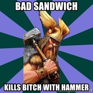 Thor man - bad sandwich kills bitch with hammer