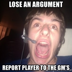 Raging Gamer - Lose an argument report player to the gm's