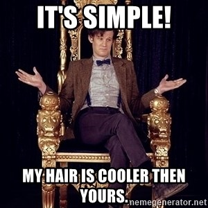 Hipster Doctor Who - It's Simple! my hair is cooler then yours.