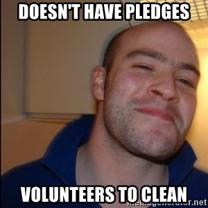Good Guy Greg - Non Smoker - dOESN'T HAVE PLEDGES VOLUNTEERS TO CLEAN