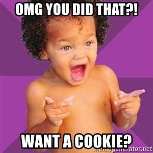 Baby $wag - omg you did that?! want a cookie?