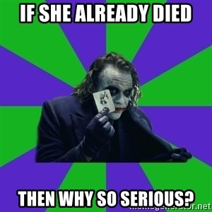 mr joker - If she already diEd Then why so serious?