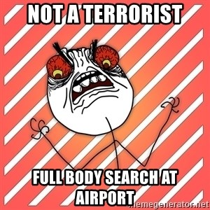 iHate - not a terrorist full body search at airport