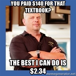 Pawn Star - you paid $140 for that textbook? the best i can do is $2.34