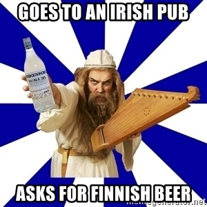 FinnishProblems - GOES TO AN IRISH PUB ASKS FOR FINNISH BEER