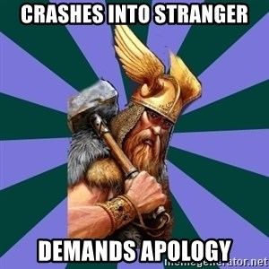 Thor man - crashes into stranger demands apology