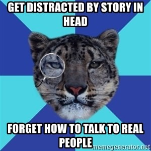 Writer Leopard - Get distracted by story in head forget how to talk to real people