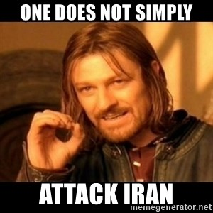 Does not simply walk into mordor Boromir  - one does not simply attack iran