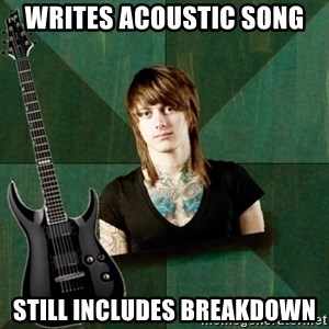Progressive Guitarist - writes acoustic song still includes breakdown