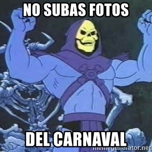 Skeletor - no subas fotos del carnaval