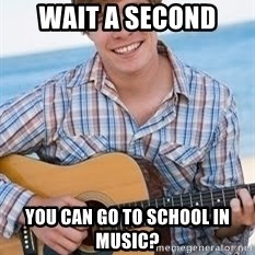 Guitar douchebag - Wait a second you can go to school in music?