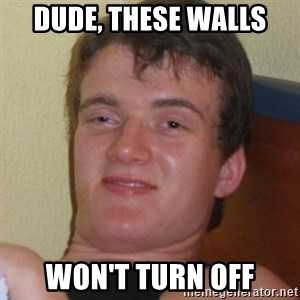Really highguy - Dude, These Walls Won't turn off
