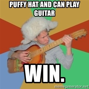Guitarist - puffy hat and can play guitar win.