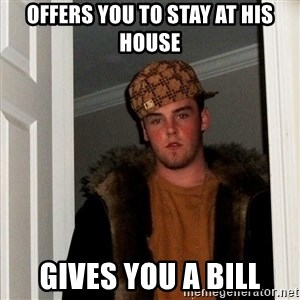 Scumbag Steve - offers you to stay at his house gives you a bill