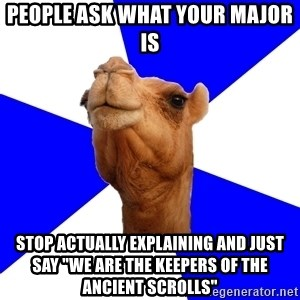 """Classics Camel - People ask what your major is stop actually explaining and just say """"we are the keepers of the ancient scrolls"""""""