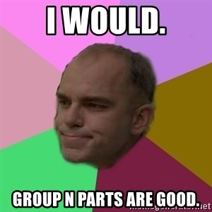 slingblade - I would. group n parts are good.