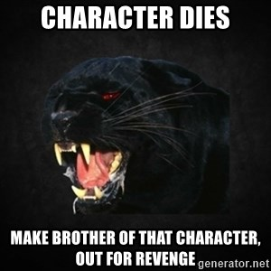 Roleplay Panther - Character dies Make brother of that character, out for revenge