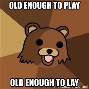 Pedobear - old enough to play old enough to lay
