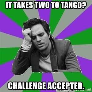 Forever Alone Bruce - it takes two to tango? challenge accepted.