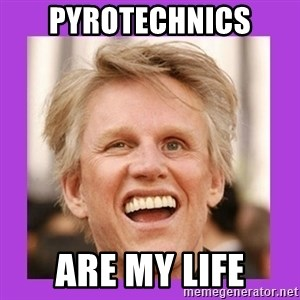 Gary Busey  - pyrotechnics are my life