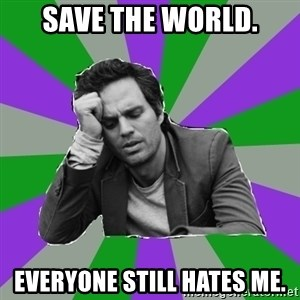 Forever Alone Bruce - save the world. everyone still hates me.