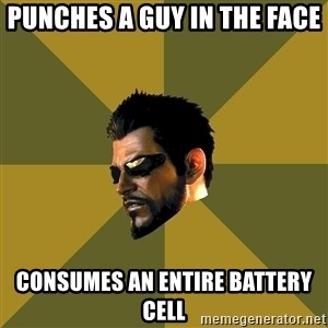 Adam Jensen - punches a guy in the face consumes an entire battery cell