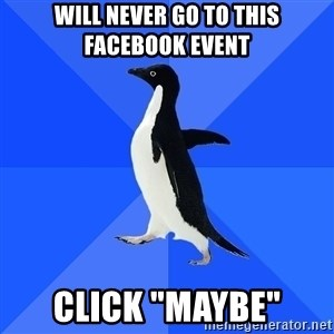 "Socially Awkward Penguin - will never go to this   facebook event click ""maybe"""