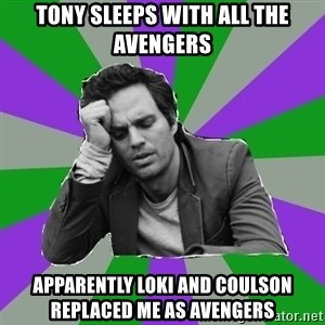 Forever Alone Bruce - Tony sleeps with all the avengers Apparently Loki and Coulson replaced me as avengers