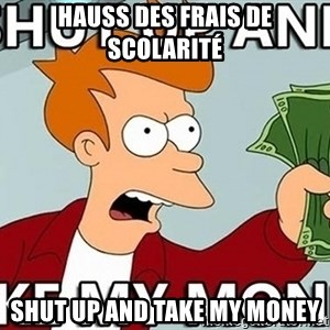 Shut Up And Take My Money - Hauss des frais de scolarité Shut up and take my money