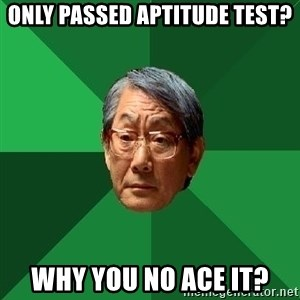 High Expectations Asian Father - Only passed Aptitude test? Why you no ace it?