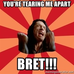 The Room - YOU'RE TEARING ME APART BRET!!!