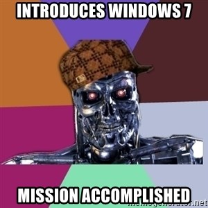 scumbag terminator - introduces windows 7 mission accomplished