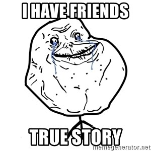 Forever Alone Guy - i have friends true story