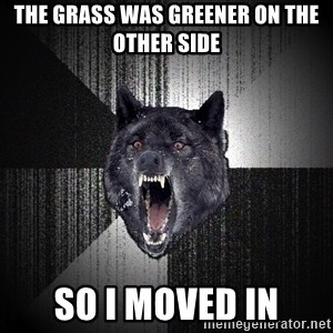 Insanity Wolf - the grass was greener on the other side so i moved in