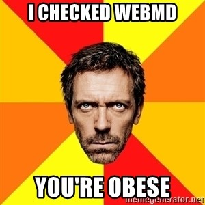 Diagnostic House - I Checked webmd you're obese