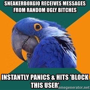 Paranoid Parrot - SneakerBoxgio receives messages from random ugly bitches Instantly panics & hits 'block this user'