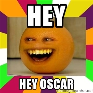 Annoying Orange Puns - Hey Hey Oscar