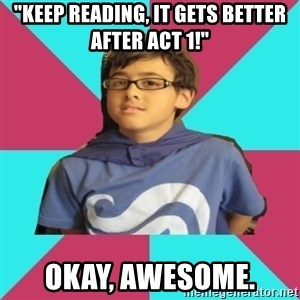 "Casual Homestuck Fan - ""Keep reading, it gets better after act 1!"" okay, awesome."