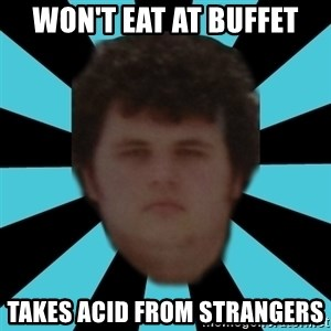dudemac - Won't Eat at buffet takes acid from strangers
