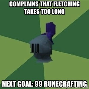 Runefag - complains that fletching takes too long next goal: 99 runecrafting