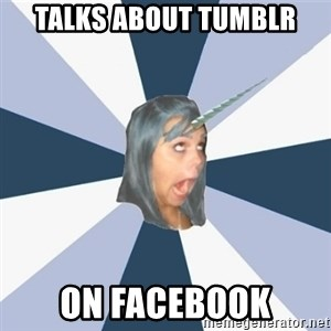 Annoying Tumblr girls - Talks about tumblr on facebook
