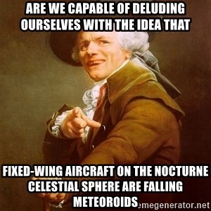 Joseph Ducreux - are we capable of deluding ourselves with the idea that Fixed-wing aircraft on the nocturne  celestial sphere are falling meteoroids