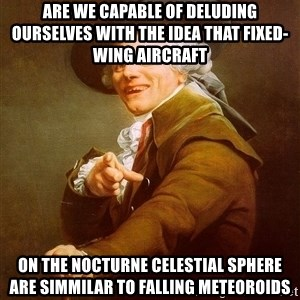Joseph Ducreux - are we capable of deluding ourselves with the idea that Fixed-wing aircraft on the nocturne celestial sphere are simmilar to falling meteoroids