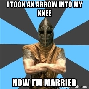 Unfortunate Guard - i took an arrow into my knee now i'm married