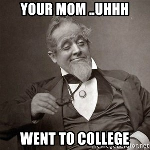 1889 [10] guy - your mom ..uhhh went to college
