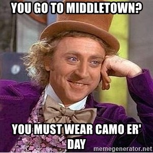Willy Wonka - you go to middletown? you must wear camo er' day
